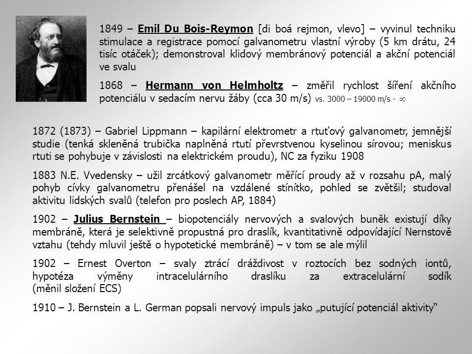 1849 – Emil Du Bois-Reymon [di boá rejmon, vlevo] – vyvinul techniku stimulace a registrace pomocí galvanometru vlastní výroby (5 km drátu, 24 tisíc otáček); demonstroval klidový membránový potenciál a akční potenciál ve svalu